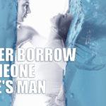 Never borrow someone else's man.