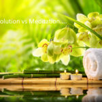 Resolution vs Meditation: A Spirit of Stillness