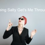 Yes, I'm a Salty Person, and You Should Be One Too!