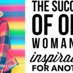 Women Who Succeed Are Meant to Inspire You